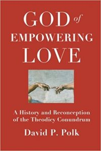God of Empowering Love: A History and Reconception of the Theodicy Conundrum